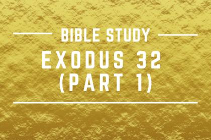 EXODUS 32 (PART 1)