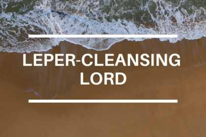 LEPER-CLEANSING LORD
