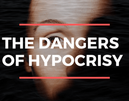 THE DANGERS OF HYPOCRISY