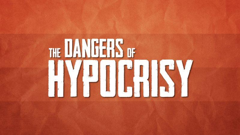 THE DANGERS OF HYPOCRISY