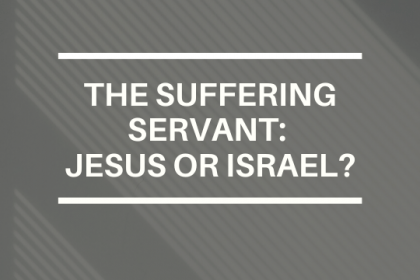 THE SUFFERING SERVANT: JESUS OR ISRAEL?