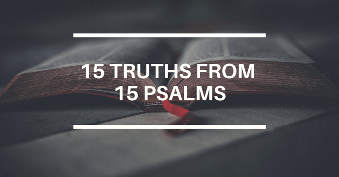 15 TRUTHS FROM 15 PSALMS