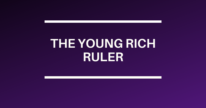 THE YOUNG RICH RULER