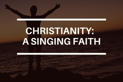 CHRISTIANITY A SINGING FAITH