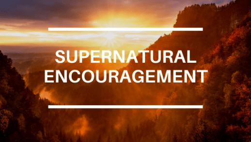 SUPERNATURAL ENCOURAGEMENT
