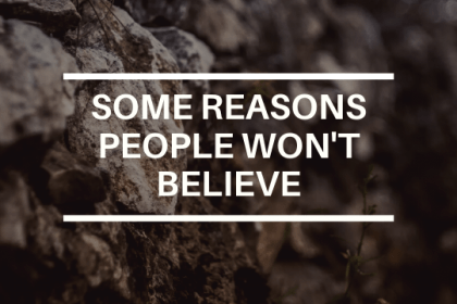 SOME REASONS PEOPLE WON'T BELIEVE