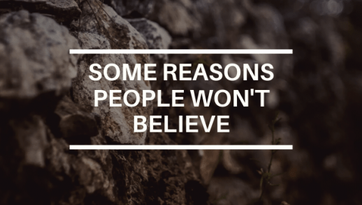 SOME REASONS PEOPLE WON'T BELIEVE