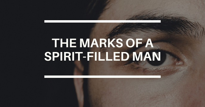 THE MARKS OF A SPIRIT-FILLED MAN