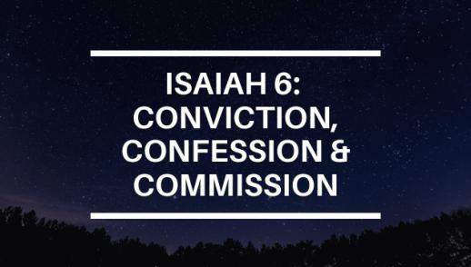 ISAIAH 6: CONVICTION, CONFESSION, COMMISSION