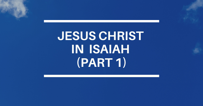 JESUS CHRIST IN ISAIAH