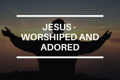 JESUS - WORSHIPED AND ADORED