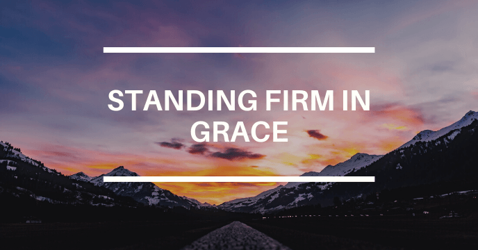 STANDING FIRM IN GRACE