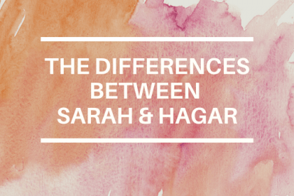 THE DIFFERENCES BETWEEN SARAH AND HAGAR