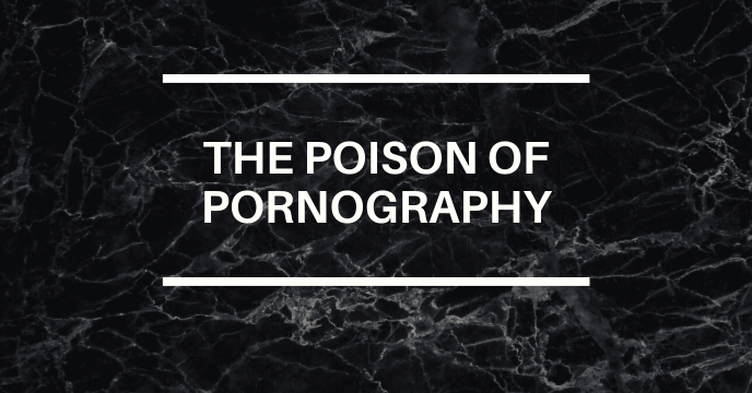 THE POISON OF PORNOGRAPHY