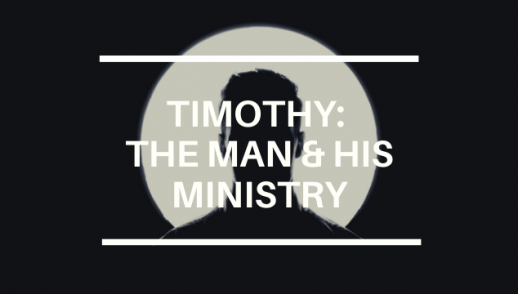 TIMOTHY: THE MAN & THE MINISTRY
