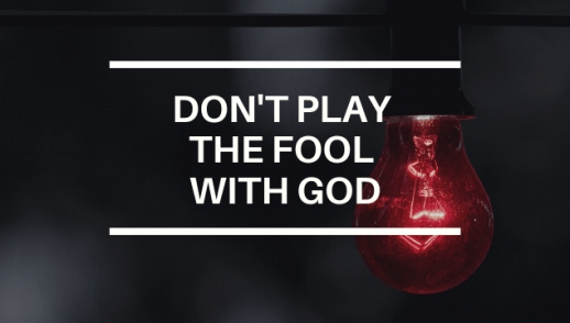 DON'T PLAY THE FOOL WITH GOD