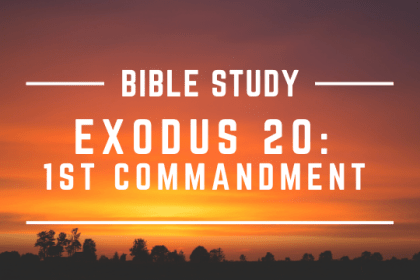 EXODUS 20: 1ST COMMANDMENT