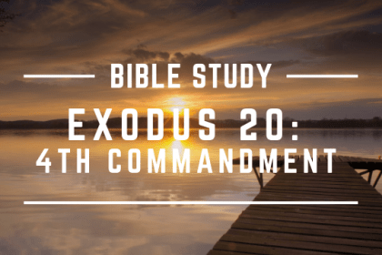 EXODUS 20: 4TH COMMANDMENT