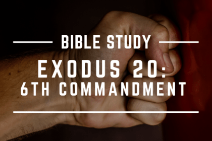 EXODUS 20: 6TH COMMANDMENT
