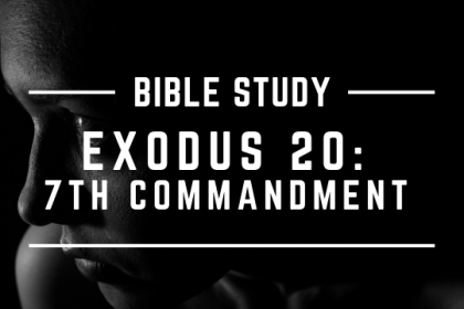 EXODUS 20: 7TH COMMANDMENT