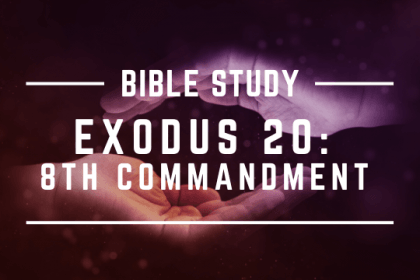 EXODUS 20: 8TH COMMANDMENT