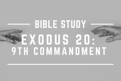 EXODUS 20: 9TH COMMANDMENT