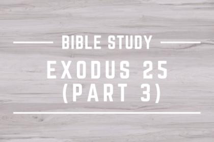 EXODUS 25 (PART 3)