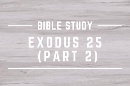 EXODUS 25 (PART 2)