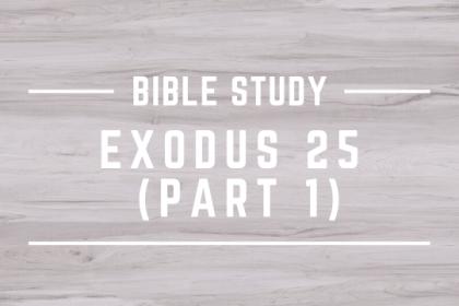 EXODUS 25 (PART 1)