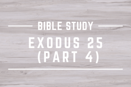 EXODUS 25 (PART 4)