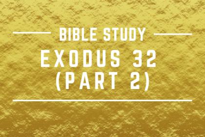 EXODUS 32 (PART 2)