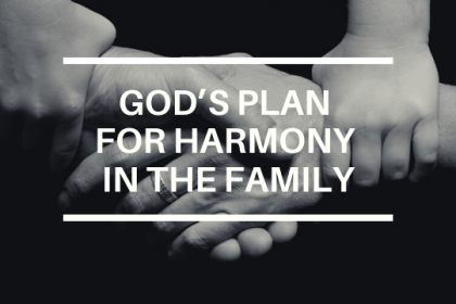GOD'S PLAN FOR HARMONY IN THE FAMILY