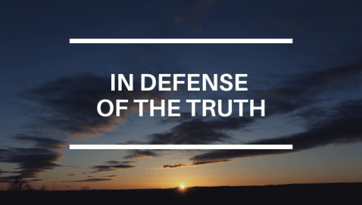 IN DEFENSE OF THE TRUTH