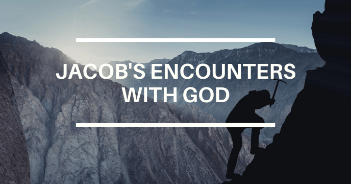 JACOB'S ENCOUNTERS WITH GOD