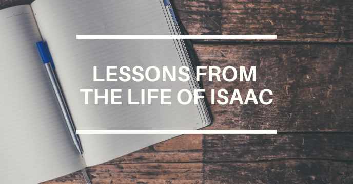 LESSONS FROM THE LIFE OF ISAAC