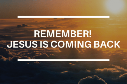 REMEMBER! JESUS IS COMING BACK