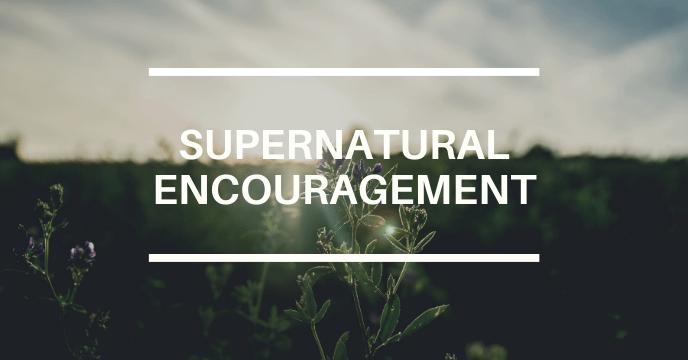 SUPERNATURAL ENCOURAGEMENT