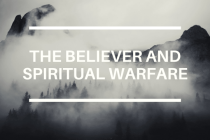 THE BELIEVER AND SPIRITUAL WARFARE