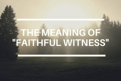 THE MEANING OF FAITHFUL WITNESS