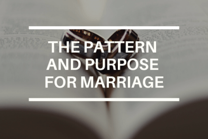 THE PATTERN AND PURPOSE FOR MARRIAGE