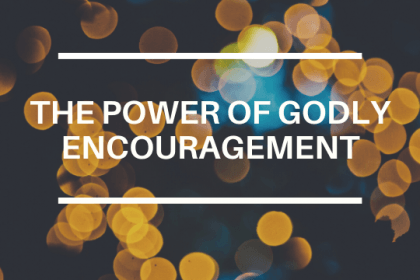 THE POWER OF GODLY ENCOURAGEMENT