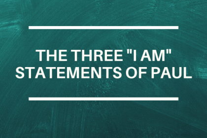 THE THREE I AM STATEMENTS OF PAUL