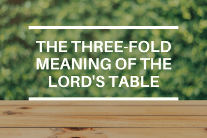 THE THREE-FOLD MEANING OF THE LORD'S TABLE