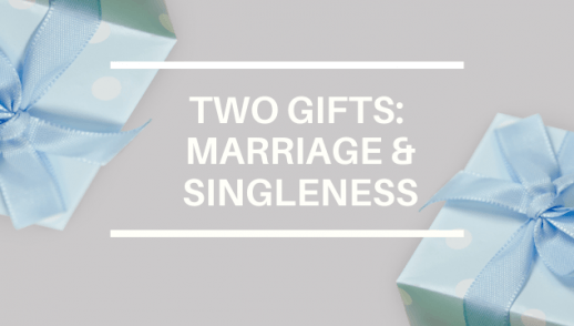 TWO GIFTS: MARRIAGE & SINGLENESS