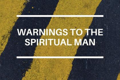 WARNINGS TO THE SPIRITUAL MAN