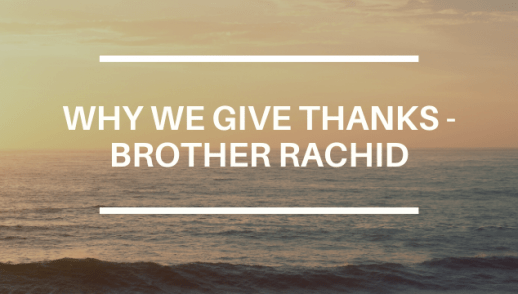 WHY WE GIVE THANKS - BROTHER RACHID
