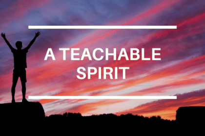 A TEACHABLE SPIRIT