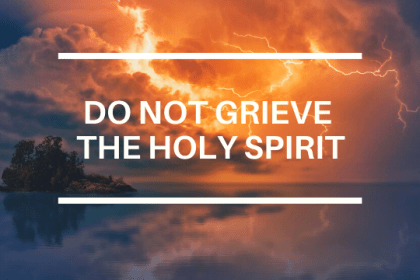 DO NOT GRIEVE THE HOLY SPIRIT
