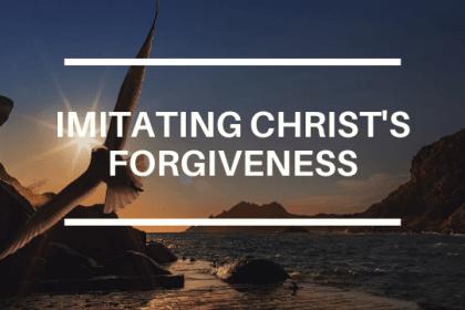 IMITATING CHRIST'S FORGIVENESS