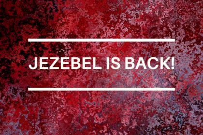 JEZEBEL IS BACK!